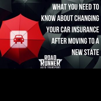 All You Need to Know About Changing Your Car Insurance After Moving to a New State